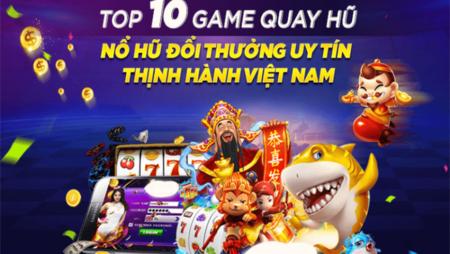 Top 10 game nổ hũ uy tín được anh em tìm kiếm nhiều nhất năm 2021